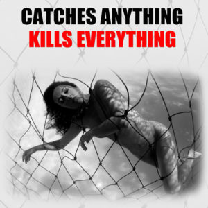 Catches Anything, Kills Everything